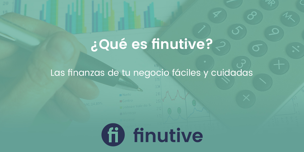 Finutive, las finanzas de tu negocio fáciles y cuidadas