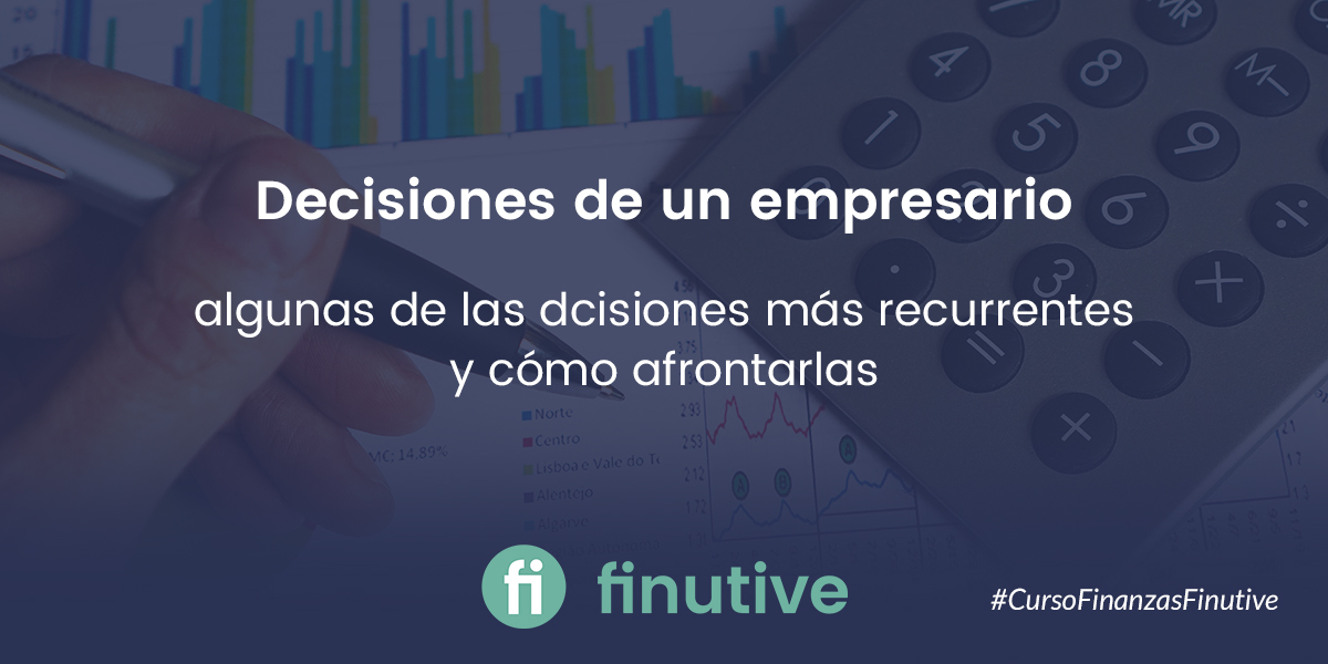 #7 Curso de Finanzas: Decisiones recurrentes de un empresario