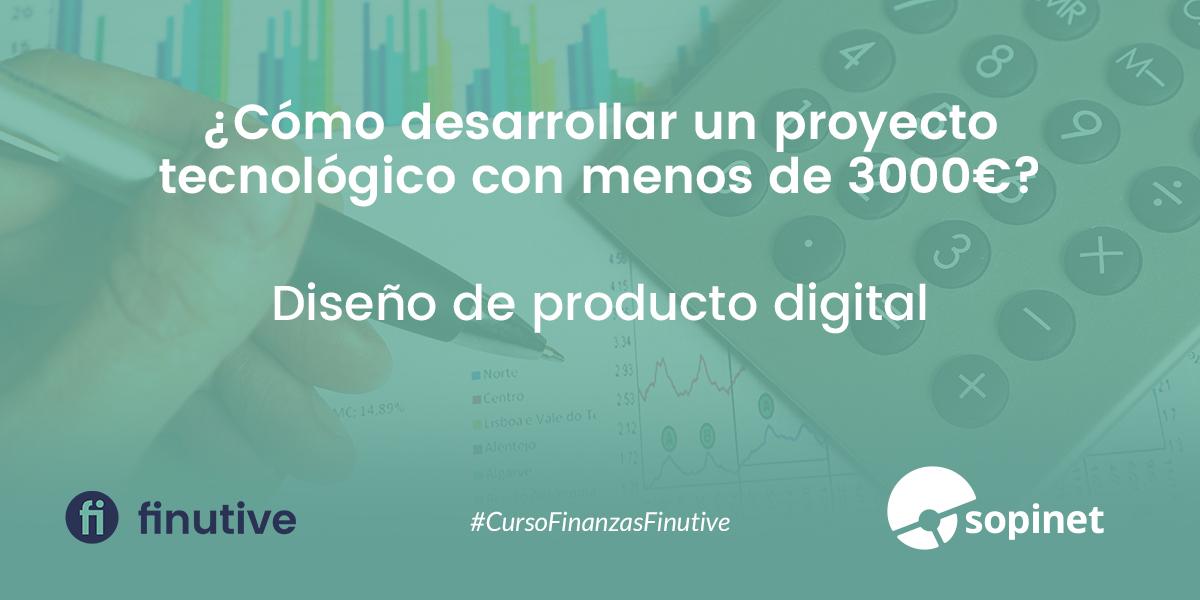 #15 Curso de Finanzas - Sopinet : ¿Cómo desarrollar un proyecto tecnológico con menos de 3000€?