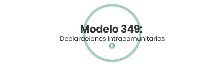 ¿Qué es el Modelo 349 y cuándo se presenta?