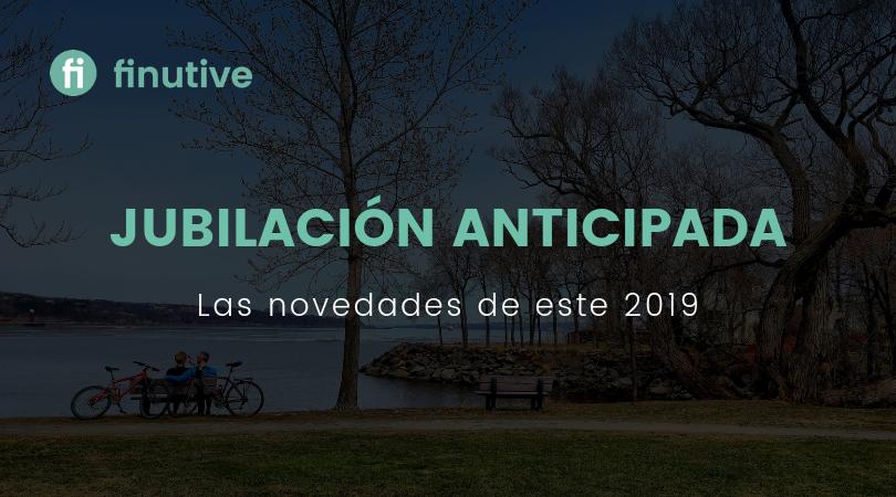 La jubilación anticipada, novedades de este 2019 - Finutive