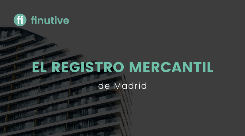 EL Registro Mercantil de Madrid - Finutive