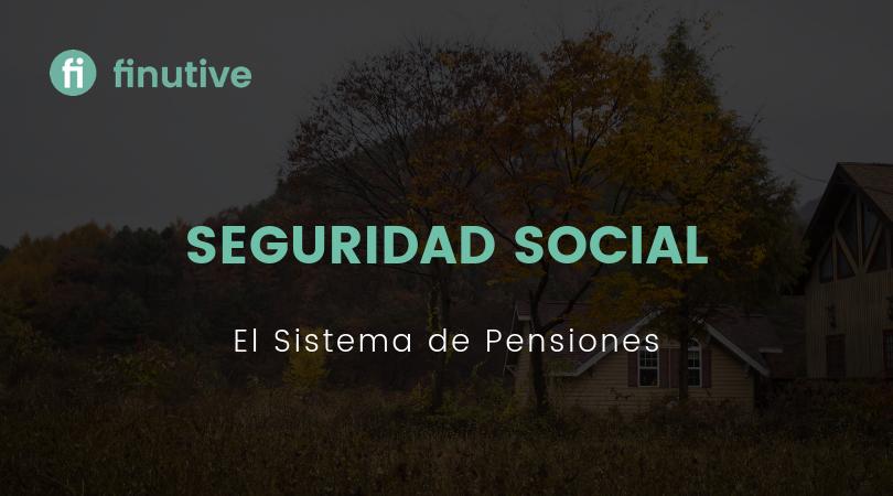 Sistema de pensiones de la Seguridad Social - Finutive