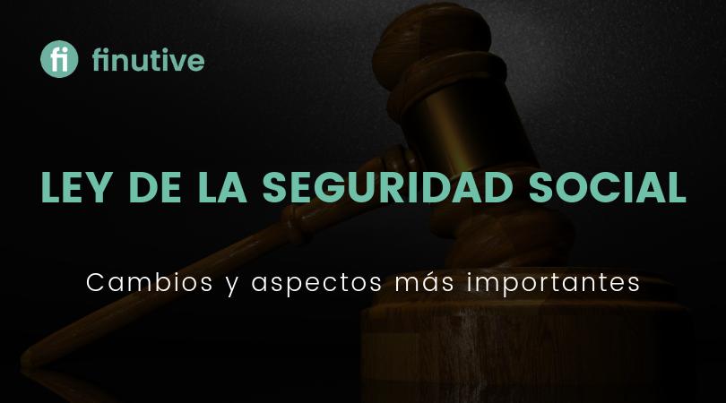 La Ley de la Seguridad Social, sus aspectos más relevantes - Finutive