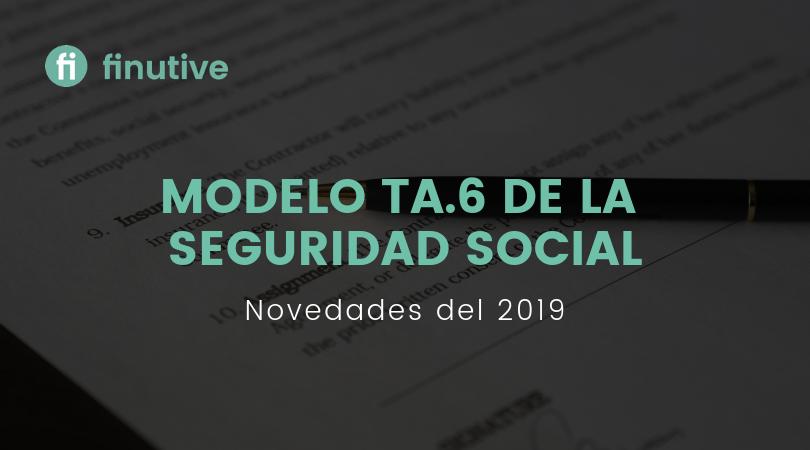 Novedades de 2019 en el Modelo TA.6 de la Seguridad Social - Finutive