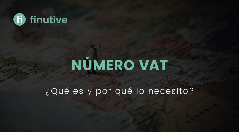 Qué es el número VAT y por qué lo necesito - Finutive