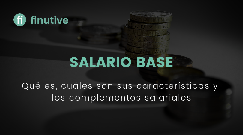 Qué son el Salario Base y los complementos salariales - Finutive