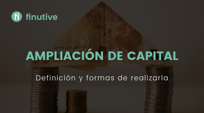 Ampliación de capital, qué es y formas de llevarla a cabo - Finutive