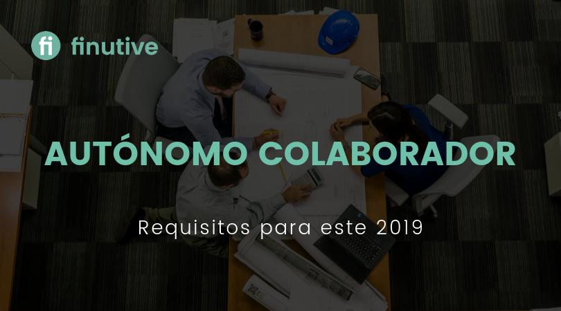 Autónomo colaborador y sus requisitos para este 2019 - Finutive