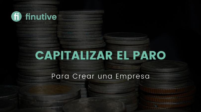 Capitalizar el paro para crear una empresa - Finutive
