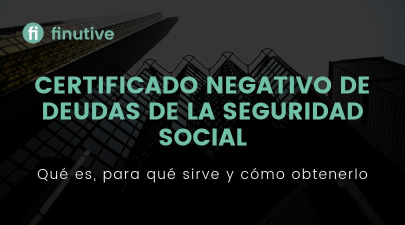 Certificado negativo de deudas de la Seguridad Social - Finutive