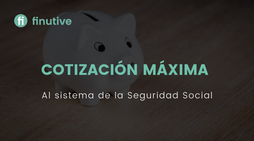 Cotización máxima de la Seguridad Social - Finutive