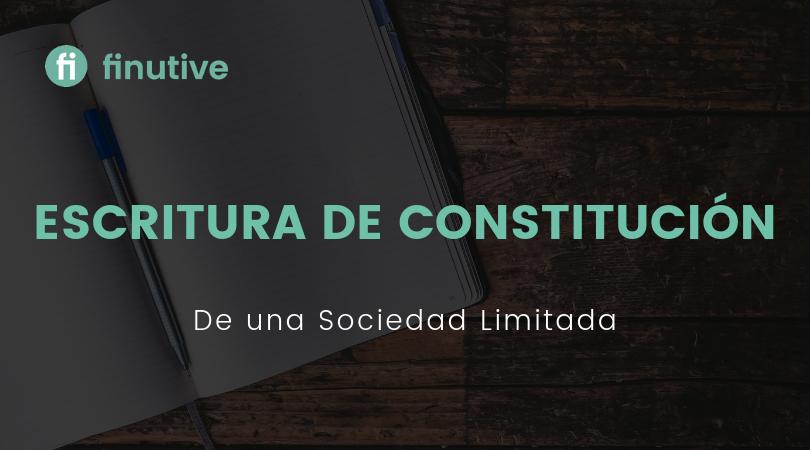 Escritura de constitución de una Sociedad Limitada - Finutive