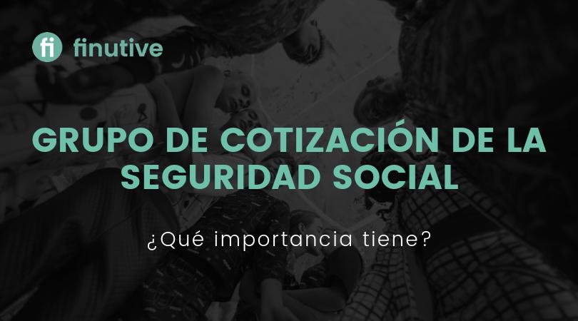 Grupo Cotización de la Seguridad Social, ¿qué importancia tiene? - Finutive