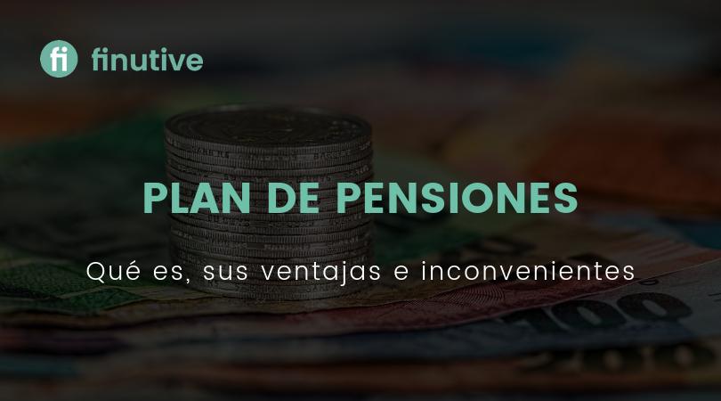 Qué es un plan de pensiones, características, ventajas e inconvenientes - Finutive