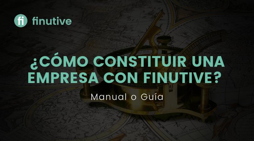 ¿Cómo constituir una empresa con Finutive? Manual/Guía - Finutive