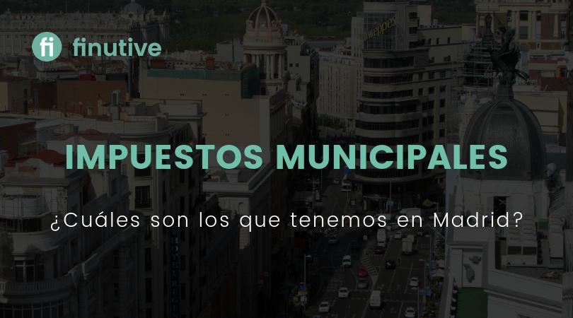 ¿Qué Impuestos Municipales hay en Madrid? - Finutive