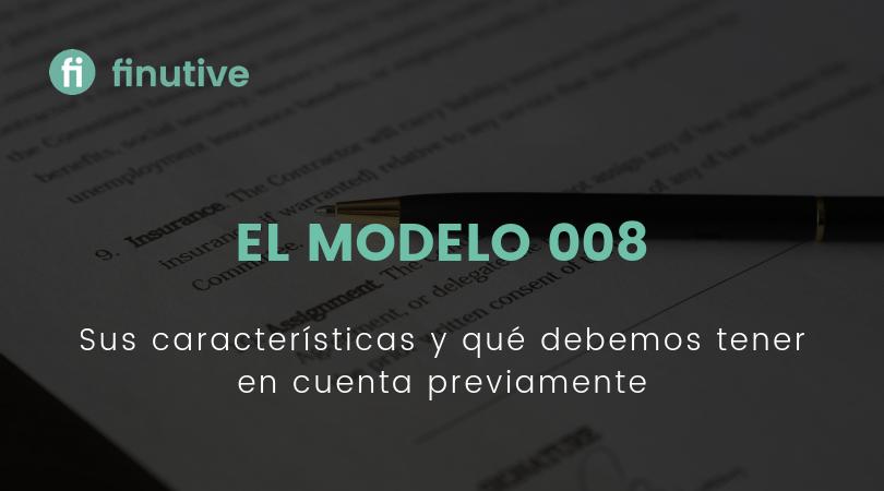 El Modelo 008, sus características y qué debemos hacer previamente - Finutive