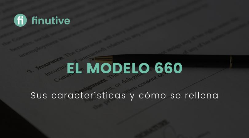 El Modelo 660, sus características y cómo rellenarlo - Finutive
